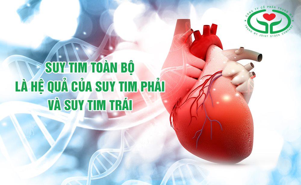 Suy tim toàn bộ là tình trạng giảm chức năng của cả tim bên phải và tim bên trái