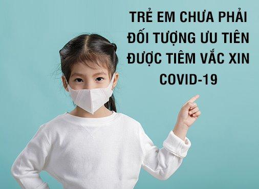 Hiện tại ở Việt Nam trẻ em chưa phải đối tượng ưu tiên được tiêm vắc xin covid-19